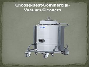 Choose The Best Commercial Vacuum Cleaners