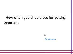 How often should we have sex to get pregnant excellent answer