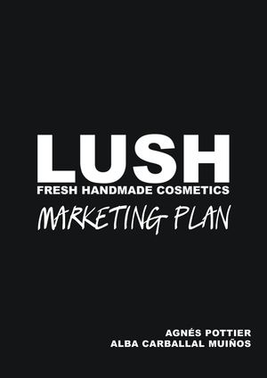 lush marketing plan Our green policy green policy  at lush, we believe in protecting people, animals and the planet we take our commitment to this seriously since lush began, our.