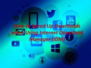 How To Speed Up Downloads When Using Internet