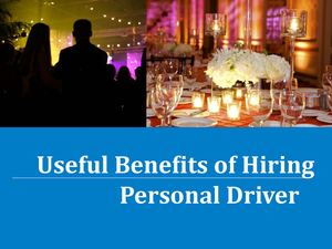 Useful Benefits Of Hiring Personal Driver