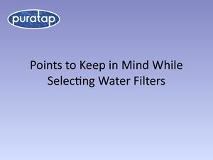 Points to Keep in Mind While Selecting Water Filters