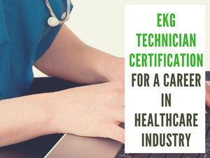 Ekg Technician Certification For A Career In Healthcare Industry