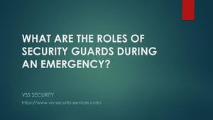 What Are The Roles Of Security Guards During An Emergency