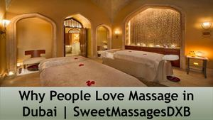 Why People Love Massage In Dubai | SweetMassagesDxb