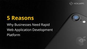 5 Reasons Why Businesses Need Rapid Web Application Development Platform