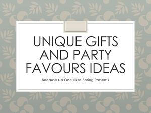 Unique Gifts and Party Favours Ideas