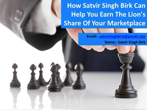 How Satvir Singh Birk Can Help You Earn The Lion's Share Of Your Marketplace