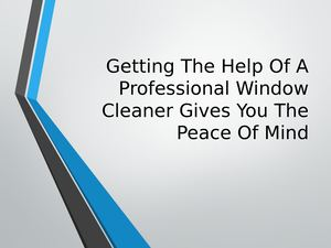 Getting The Help Of A Professional Window Cleaner Gives You The Peace Of Mind