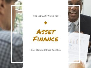 The Advantages Of Asset Finance Over Standard Credit Facilities