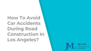 How To Avoid Car Accidents During Road Construction In Los Angeles?