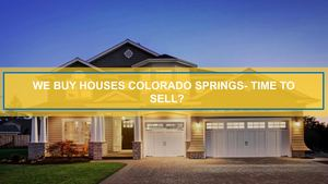 We Buy Houses Colorado Springs= Time To Sell?