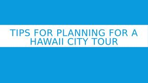 Tips For Planning For A Hawaii City Tour