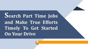 Search Part Time Jobs and Make True Efforts Timely To Get Started On Your Drive