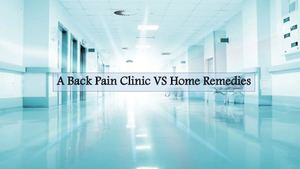 A Back Pain Clinic Vs Home Remedies