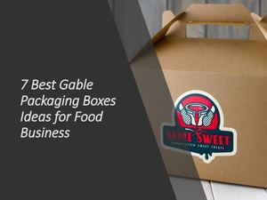 7 Best Gable Packaging Boxes Ideas For Food Business