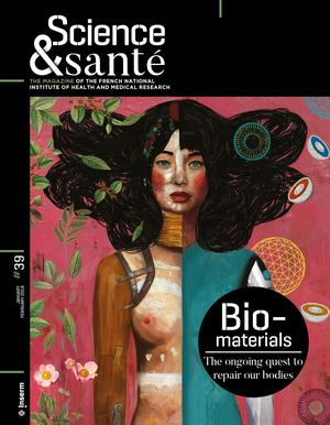 SCIENCE&SANTÉ N°39 - Biomaterials : The ongoing quest to repair our bodies