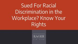 Sued For Racial Discrimination In The Workplace Know Your Rights