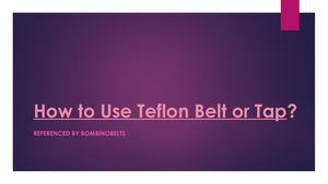 How to Use Teflon Belt or Tap?