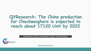 QYResearch: The China production for Checkweighers is expected to reach about 17120 Unit by 2022