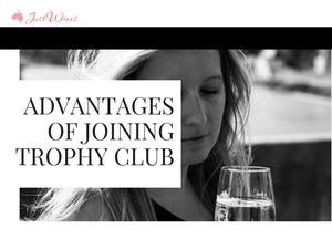 Advantages Of Joining Trophy Club