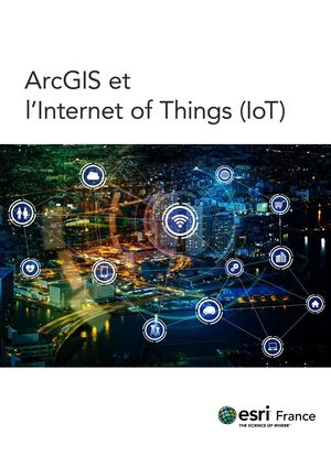 ArcGIS et  l'Internet of Things (IoT)