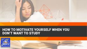 How to Motivate Yourself When You Don't Want to Study