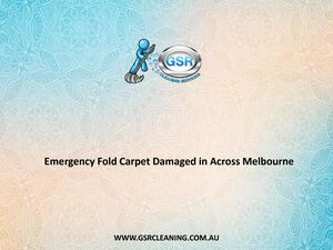 Emergency Fold Carpet Damaged In Across Melbourne - GSR Cleaning Services