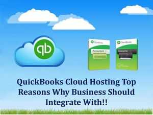 Quick Books Cloud Hosting Top Reasons Why Business Should Integrate With!!