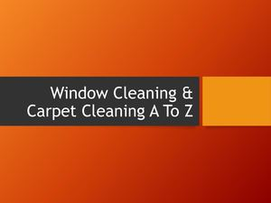 Window Cleaning & Carpet Cleaning A To Z