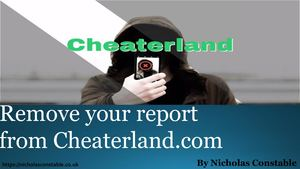 Nicholas Constable specializes in removing content from CheaterLand com