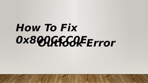How To Fix Ms Outlook Error 0x800ccc0e
