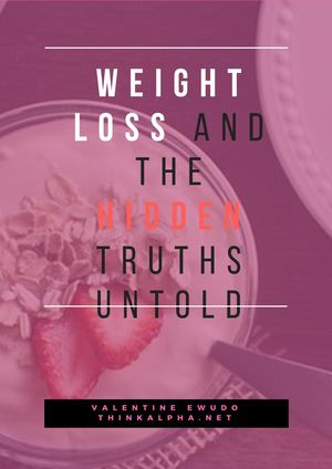 Weight Loss And The Hidden Truths Untold