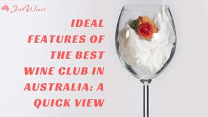 Ideal Features Of The Best Wine Club In Australia A Quick View