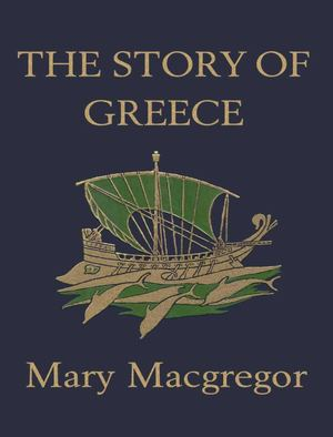 The Story Of Greece - Mary Macgrecor