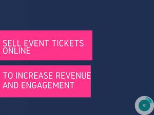 Sell Event Tickets Online To Increase Revenue And Engagement