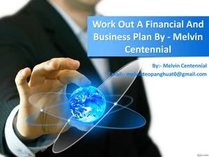 Work Out A Financial And Business Plan By Melvin Centennial
