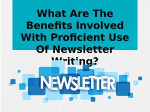 What Are The Benefits Involved With Proficient Use Of Newsletter Writing?