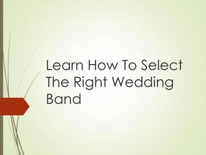 Learn How To Select The Right Wedding Band