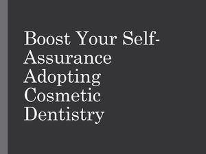 Boost Your Self Assurance Adopting Cosmetic Dentistry