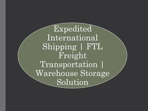 Expedited International Shipping, Ftl Freight Transportation, Warehouse Storage Solution