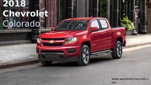Most Capable off-road 2018 Chevy Colorado – Mid-Size Pickup Truck – Westside Chevrolet