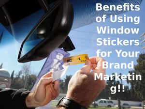 Benefits Of Using Window Stickers For Your Brand Marketing!!