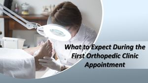 What To Expect During The First Orthopedic Clinic Appointment