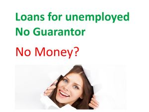 Loans For Unemployed no guarantor – get money 5 mints