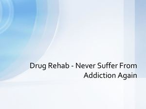 Drug Rehab Never Suffer From Addiction Again