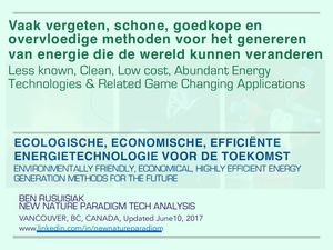 Vaak vergeten, schone, goedkope en overvloedige methoden voor het genereren van energie die de wereld kunnen veranderen / Less Known, Clean, Low Cost, Abundant Energy Technologies & Related World Changing Applications