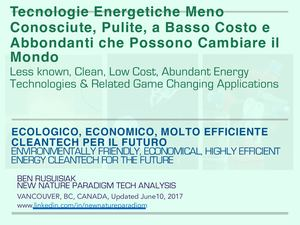 Tecnologie energetiche meno conosciute, pulite, a basso costo e abbondanti che possono cambiare il mondo / Less known, Clean, Low cost, Abundant Energy Technologies & Related Game Changing Applications