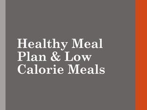 Healthy Meal Plan & Low Calorie Meals