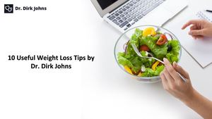 Useful Weight Loss Tips by Dr. Dirk Johns